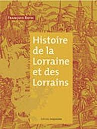 Histoire de la Lorraine et des Lorrains par François Roth