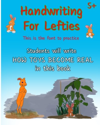 Handwriting For Lefties, This is the font to practice: Students will write HOW TOYS BECOME REAL in this book