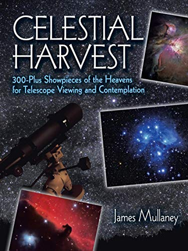 Celestial Harvest: 300-Plus Showpieces of the Heavens for Telescope Viewing and Contemplation (Dover Books on Astronomy) ()