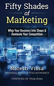 Fifty Shades Of Marketing: Whip Your Business Into Shape & Dominate Your Competition by Krish Publishing