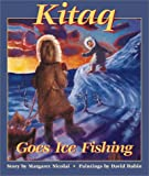 Kitaq Goes Ice Fishing, Margaret Nicolai, 0882405691