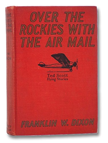 Over the Rockies with the Air Mail, or, Ted Scott Lost in the Wilderness (The Ted Scott Flying Stories)