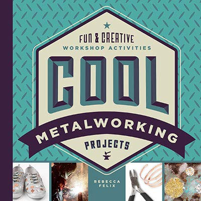 Cool Metalworking Projects: Fun & Creative Workshop Activities (Cool Industrial Arts)