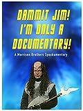 Dammit Jim! Im Only A Documentary!