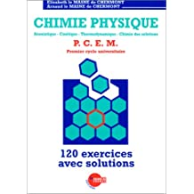 Chimie Physique: Atomistique, cinétique, thermodynamique, chimie des solutions : P.C.E.M. premier cycle universitaire : 120 exercices avec solutions