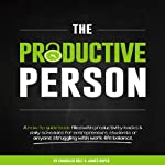 The Productive Person: A How-to Guide Book Filled with Productivity Hacks & Daily Schedules for Entrepreneurs, Students or Anyone Struggling with Work-Life Balance | Chandler Bolt,James Roper