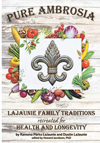 Pure Ambrosia: LaJaunie Family Traditions Recreated for Health and Longevity by Ramona LaJaunie, Dustin LaJaunie