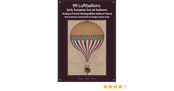 99 Luftballons Early European Hot Air Balloons Antique French Montgolfire Ballons France Real Authentic Steampunk Art Designs Photo Book