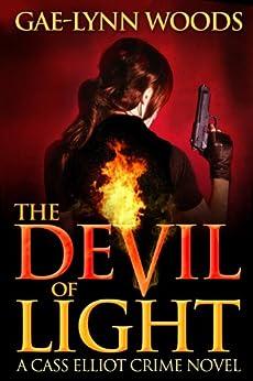 The Devil of Light (Cass Elliot Crime Series Book 1) by [Woods, Gae-Lynn]