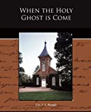 When the Holy Ghost Is Come, S. L. Brengle, 1438520298