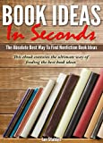 Book Ideas In Seconds: The absolute best way to find nonfiction book ideas - This ebook contains the ultimate way of finding the best book ideas