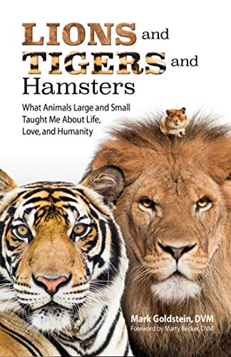 Lions and Tigers and Hamsters: What Animals Large and Small Taught Me About Life, Love, and Humanity ()