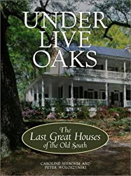 Under Live Oaks: The Last Great Houses of the Old South