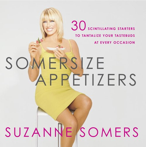 Somersize Appetizers: 30 Scintillating Starters to Tantalize Your Tastebuds at Every Occasion PDF