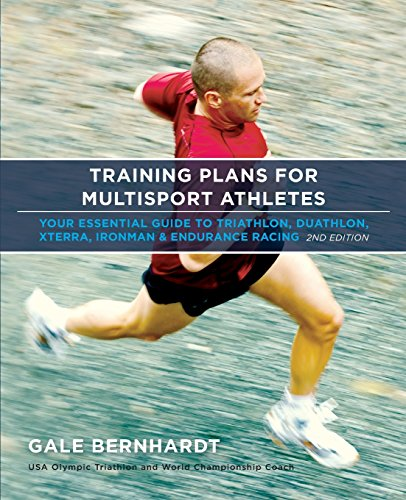 Training Plans for Multisport Athletes: Your Essential Guide to Triathlon, Duathlon, Xterra, Ironman & Endurance Racing (Training Plans For Multisport Athletes By Gale Bernhardt)
