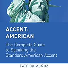Accent: American - The Complete Guide to Speaking the Standard American Accent Audiobook by Patrick Muñoz Narrated by Patrick Muñoz