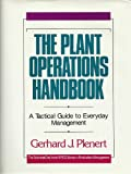The Plant Operations Handbook : A Tactical Guide to Everyday Management, Plenert, Gerhard J., 1556237073