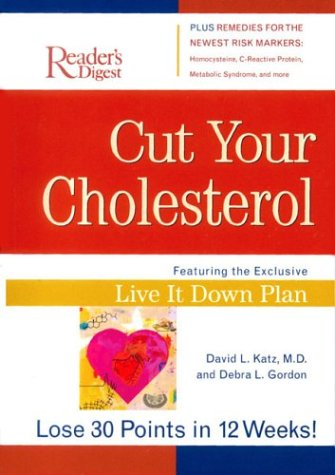 Cut Your Cholesterol: Featuring the Exclusive Live It Down Plan, Lose 30 Points in 12 Weeks ebook