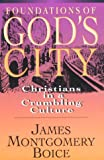 Foundations of God's City: Christians in a Crumbling Culture