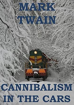 cannibalism in the cars autosaved Cannibalism in the cars is a short story by mark twain (samuel clemens) which satirises the political system of the united states of america the story is ab.
