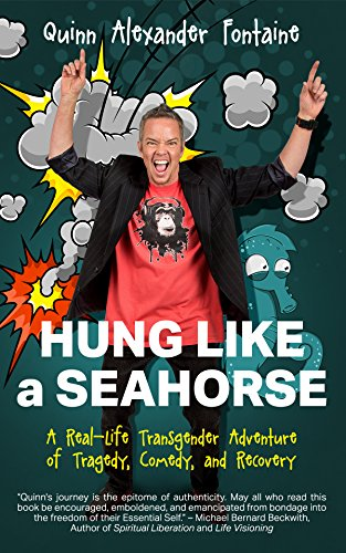 Hung Like a Seahorse: A Real-Life Transgender Adventure of Tragedy, Comedy, and Recovery -
