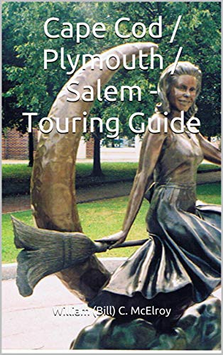 Cape Cod / Plymouth / Salem - Touring Guide by [McElroy, William (Bill) C.]