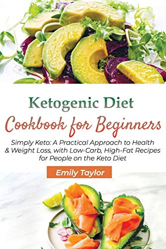 Ketogenic Diet Cookbook for Beginners: Simply Keto: A Practical Approach to Health & Weight Loss, with Low-Carb, High…