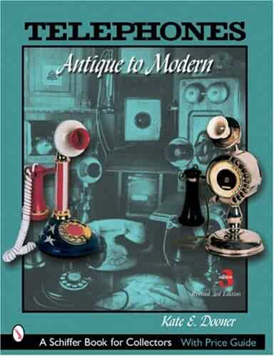 Telephones: Antique to Modern (Schiffer Book for Collectors)