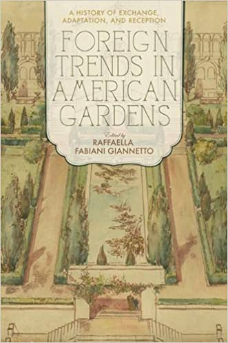 Foreign Trends in American Gardens: A History of Exchange, Adaptation, and Reception
