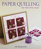 Paper Quilling for the First Time®, Alli Bartkowski, 1600595898