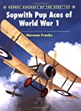 Sopwith Pup Aces of World War 1, Norman Franks, 1841768863