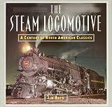 The Steam Locomotive: A Century of North American Classics