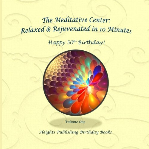 Happy 50th Birthday! Relaxed & Rejuvenated in 10 Minutes Volume One: Exceptionally beautiful birthday gift, in Novelty & More, brief meditations, ... birthday card, in Office, in All Departments