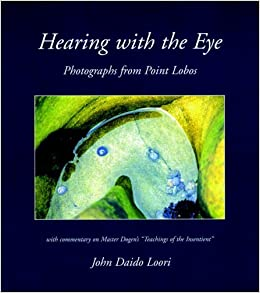 Hearing with the Eye: Photographs from Point Lobos (Dharma Communications) by John Daido Loori (2008-03-18)