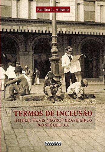 Termos de Inclusão: Intelectuais Negros Brasileiros no Século XX