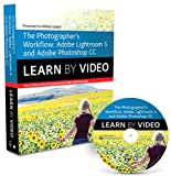 The Photographers Workflow: Adobe Lightroom 5 and Photoshop CC: Learn by Video