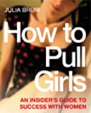 How To Pull Girls: An Insider Guide To Success With Women