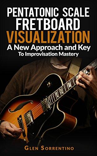 Guitar: Pentatonic Scale Fretboard Visualization, A New Approach and Key to Improvisation Mastery  Volume 1