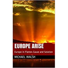 Europe Arise: Europe in Flames Cause and Solution