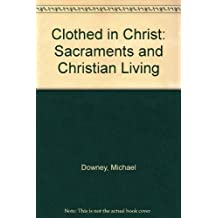 Amazon michael downey books biography blog audiobooks kindle clothed in christ the sacraments and christian living by michael downey 1987 08 02 fandeluxe Image collections