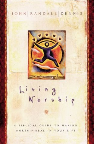 Living Worship: A Biblical Guide to Making Worship Real in Your Life PDF