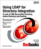 Using Ldap for Directory Integration: A Look at IBM Secureway Directory, Active Directory, and Domino