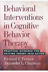 Behavioral Interventions in Cognitive Behavior Therapy: Practical Guidance for Putting Theory into Action Kindle Edition