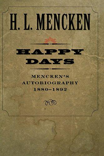 Happy Days: Mencken's Autobiography: 1880-1892 (Maryland Paperback Bookshelf)