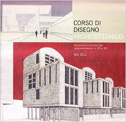 Manuale Di Disegno Architettonico.Amazon It Corso Di Disegno Architettonico Ediz Illustrata