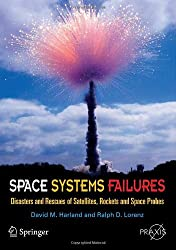 Space Systems Failures: Disasters and Rescues of Satellites, Rocket and Space Probes (Springer Praxis Books / Space Exploration)