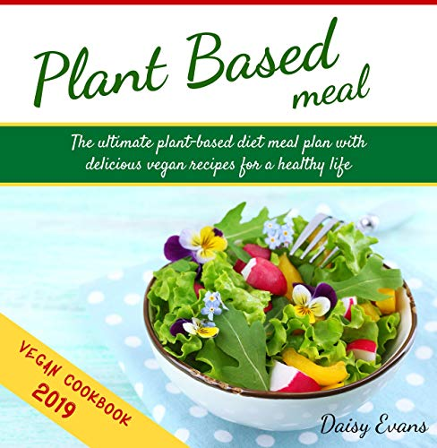 Plant Based Meal: The Ultimate Plant-Based Diet Meal Plan with Delicious Vegan Recipes for a Healthy Life | Easy and Ready-to-Go Meals, Snacks and Smoothies (Vegan Meal Prep Cookbook)