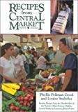 Recipes From Central Market: Favorite Recipes from the Standholders of the Nation s Oldest Farmers Market, Central Market in Lancaster, Pennsylvania