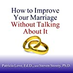 How to Improve Your Marriage Without Talking About It | Patricia Love,Steven Stosny