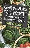 Gardening for Profit: From Home Plot to Market Garden